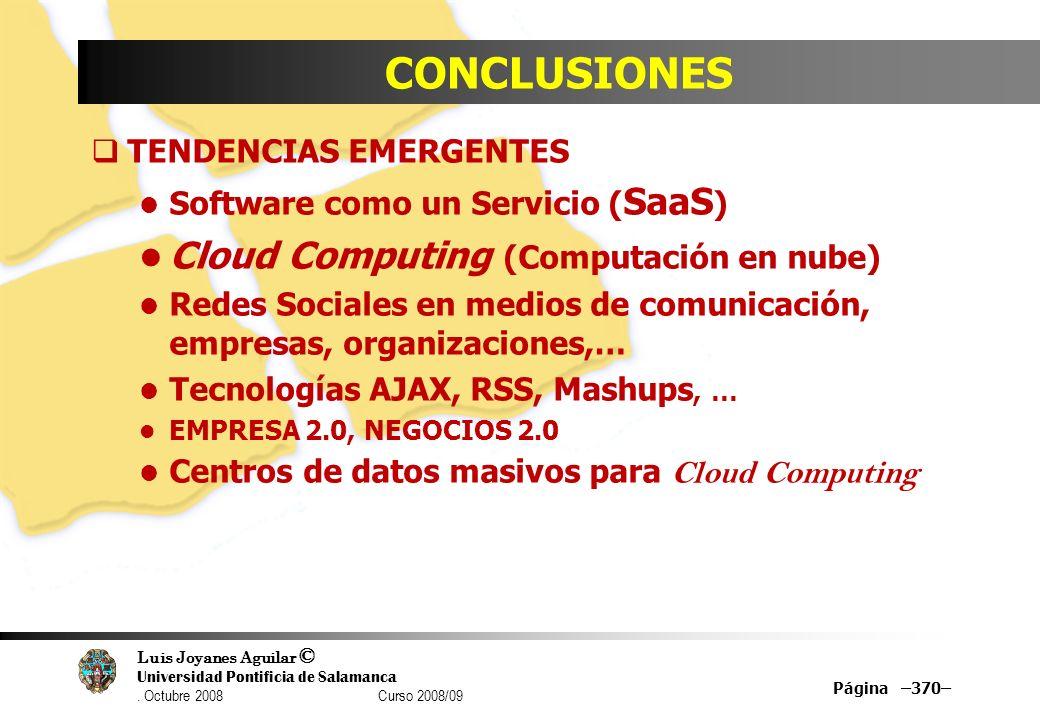 Luis Joyanes Aguilar © Universidad Pontificia de Salamanca. Octubre 2008 Curso 2008/09 CONCLUSIONES TENDENCIAS EMERGENTES Software como un Servicio (