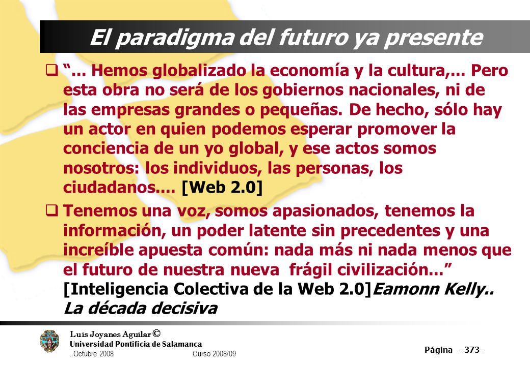 Luis Joyanes Aguilar © Universidad Pontificia de Salamanca. Octubre 2008 Curso 2008/09 Página –373– El paradigma del futuro ya presente... Hemos globa