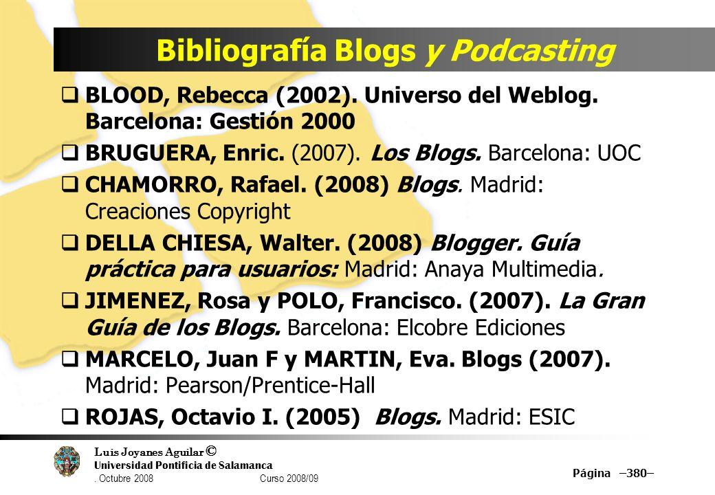 Luis Joyanes Aguilar © Universidad Pontificia de Salamanca. Octubre 2008 Curso 2008/09 Bibliografía Blogs y Podcasting BLOOD, Rebecca (2002). Universo