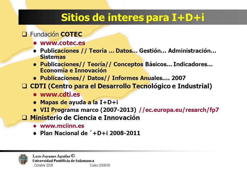 Luis Joyanes Aguilar © Universidad Pontificia de Salamanca. Octubre 2008 Curso 2008/09 Sitios de interes para I+D+i Fundación COTEC www.cotec.es Publi
