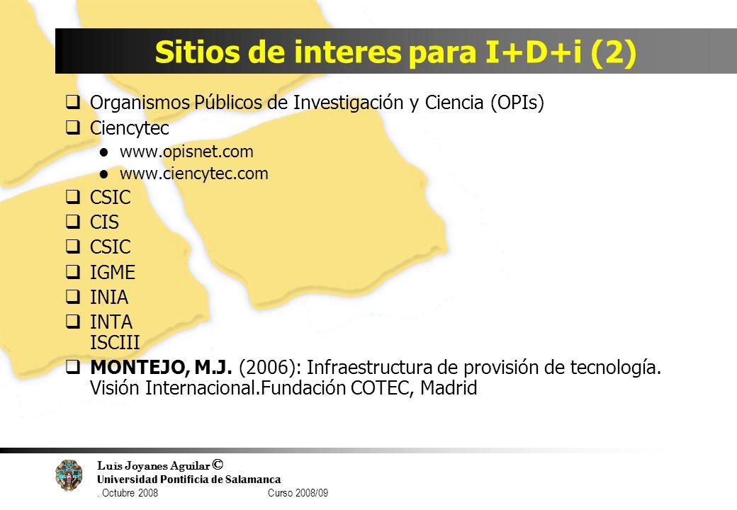 Luis Joyanes Aguilar © Universidad Pontificia de Salamanca. Octubre 2008 Curso 2008/09 Sitios de interes para I+D+i (2) Organismos Públicos de Investi