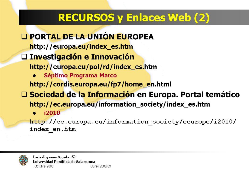 Luis Joyanes Aguilar © Universidad Pontificia de Salamanca. Octubre 2008 Curso 2008/09 RECURSOS y Enlaces Web (2) PORTAL DE LA UNIÓN EUROPEA http://eu