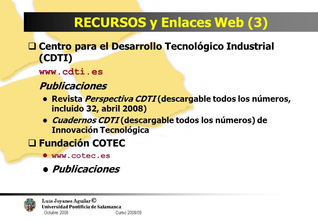 Luis Joyanes Aguilar © Universidad Pontificia de Salamanca. Octubre 2008 Curso 2008/09 RECURSOS y Enlaces Web (3) Centro para el Desarrollo Tecnológic