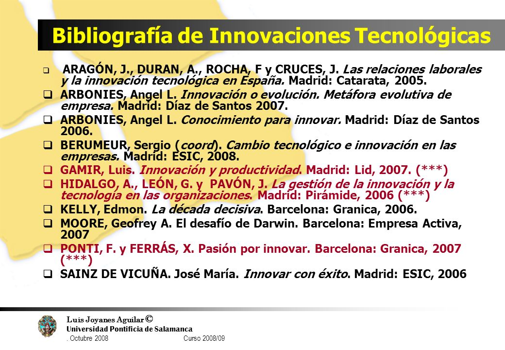 Luis Joyanes Aguilar © Universidad Pontificia de Salamanca. Octubre 2008 Curso 2008/09 Bibliografía de Innovaciones Tecnológicas ARAGÓN, J., DURAN, A.