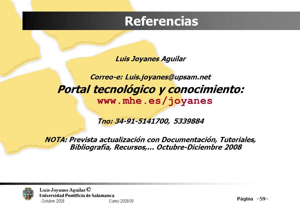 Luis Joyanes Aguilar © Universidad Pontificia de Salamanca. Octubre 2008 Curso 2008/09 Página –59– Referencias Luis Joyanes Aguilar Correo-e: Luis.joy