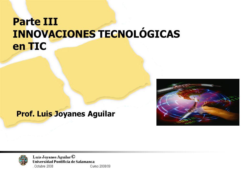 Luis Joyanes Aguilar © Universidad Pontificia de Salamanca. Octubre 2008 Curso 2008/09 60 Parte III INNOVACIONES TECNOLÓGICAS en TIC Prof. Luis Joyane