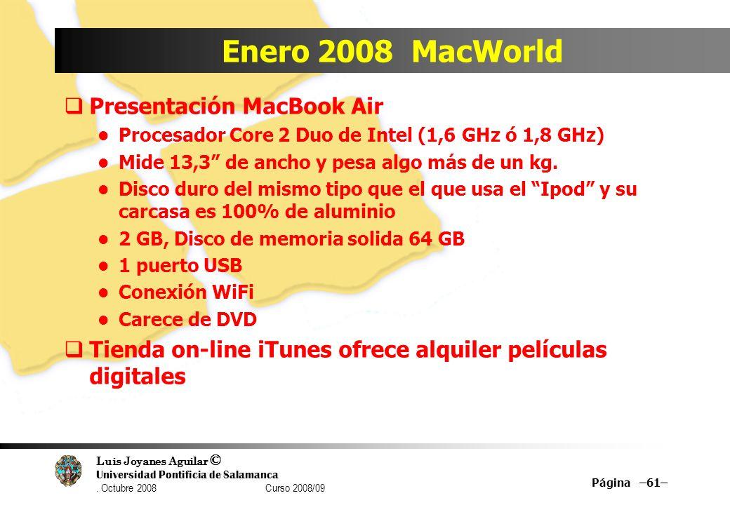 Luis Joyanes Aguilar © Universidad Pontificia de Salamanca. Octubre 2008 Curso 2008/09 Enero 2008 MacWorld Presentación MacBook Air Procesador Core 2