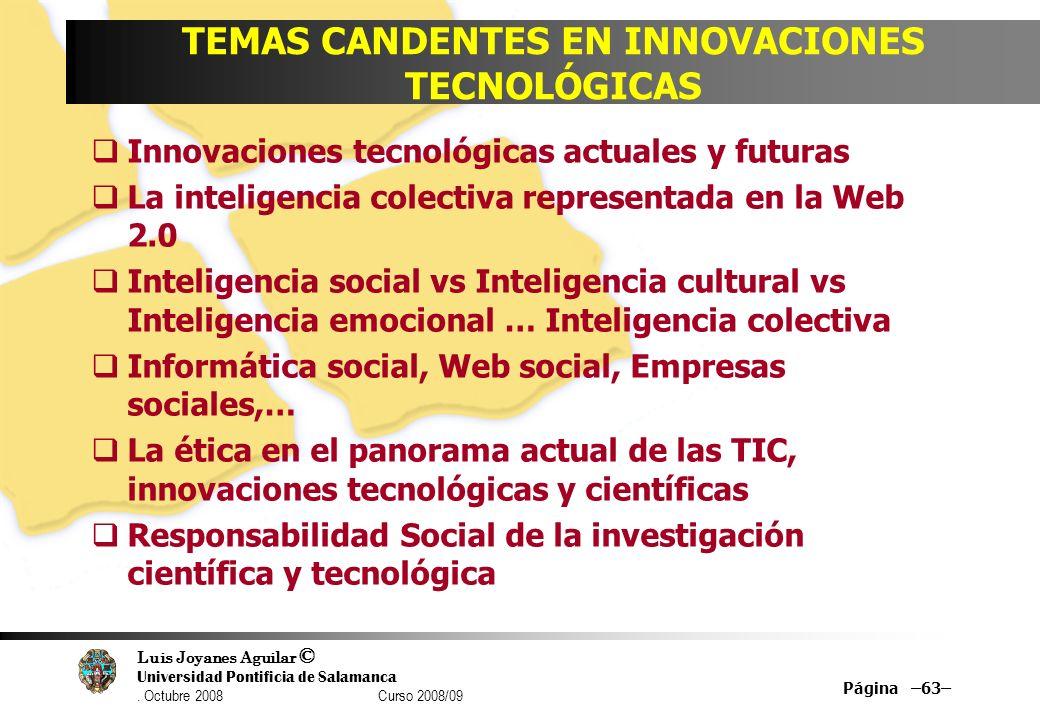 Luis Joyanes Aguilar © Universidad Pontificia de Salamanca. Octubre 2008 Curso 2008/09 Página –63– TEMAS CANDENTES EN INNOVACIONES TECNOLÓGICAS Innova
