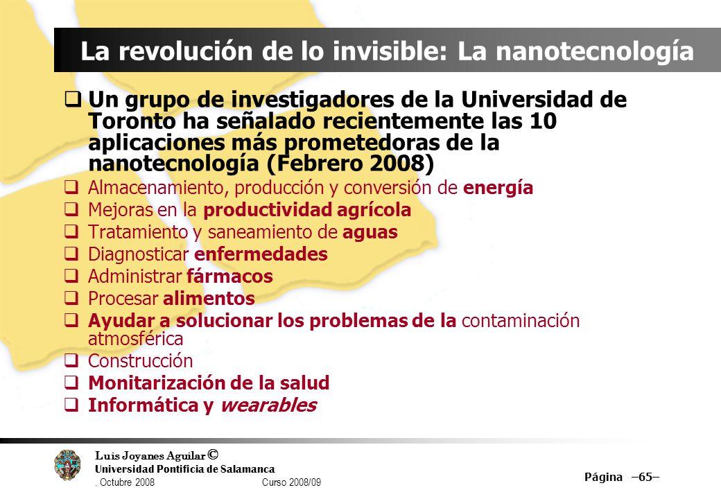Luis Joyanes Aguilar © Universidad Pontificia de Salamanca. Octubre 2008 Curso 2008/09 Página –65– La revolución de lo invisible: La nanotecnología Un