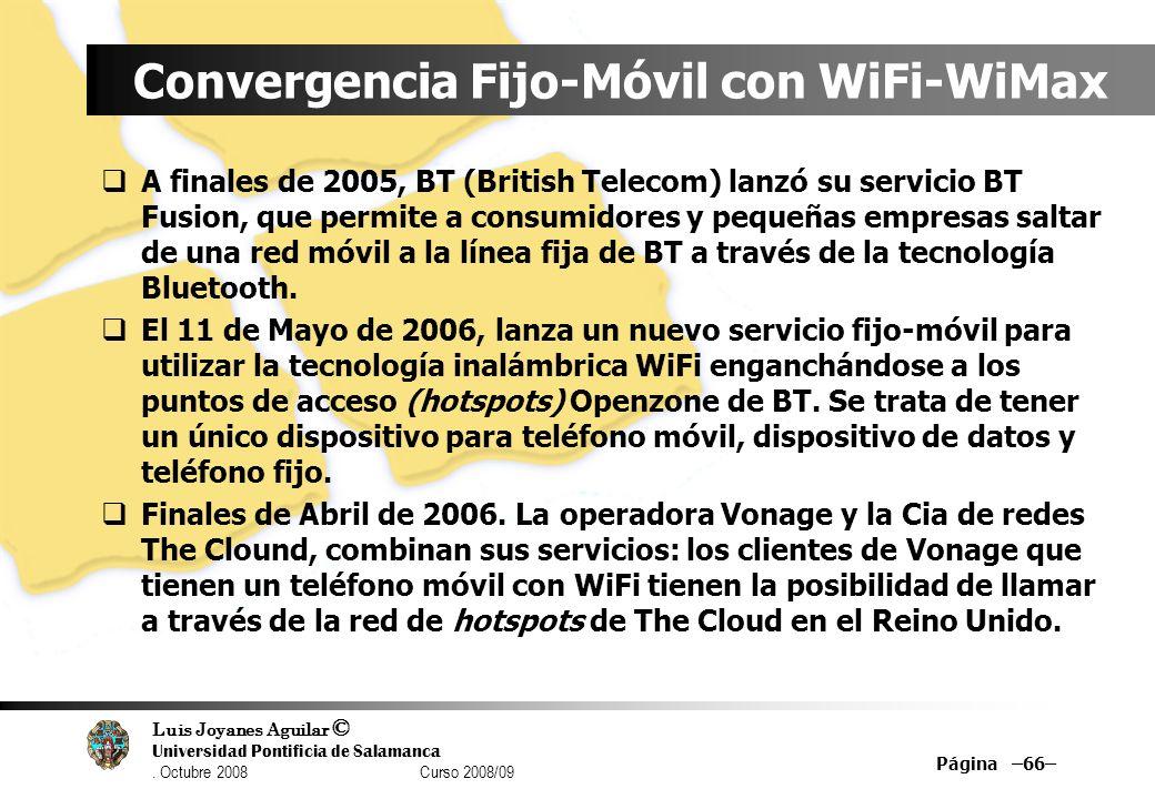 Luis Joyanes Aguilar © Universidad Pontificia de Salamanca. Octubre 2008 Curso 2008/09 Página –66– Convergencia Fijo-Móvil con WiFi-WiMax A finales de