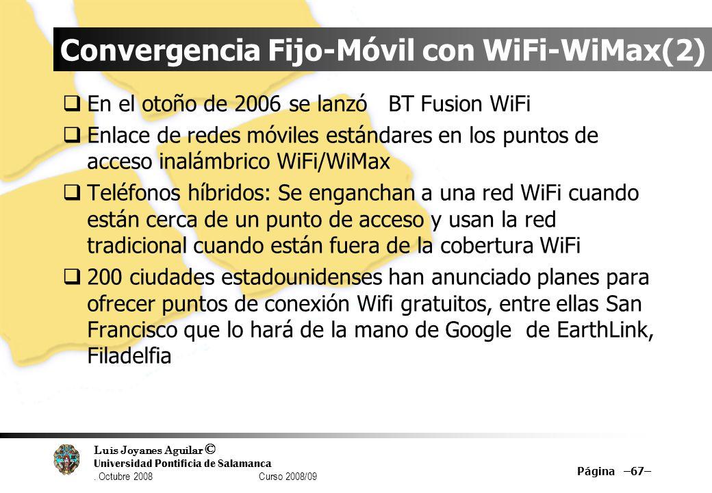 Luis Joyanes Aguilar © Universidad Pontificia de Salamanca. Octubre 2008 Curso 2008/09 Página –67– Convergencia Fijo-Móvil con WiFi-WiMax(2) En el oto