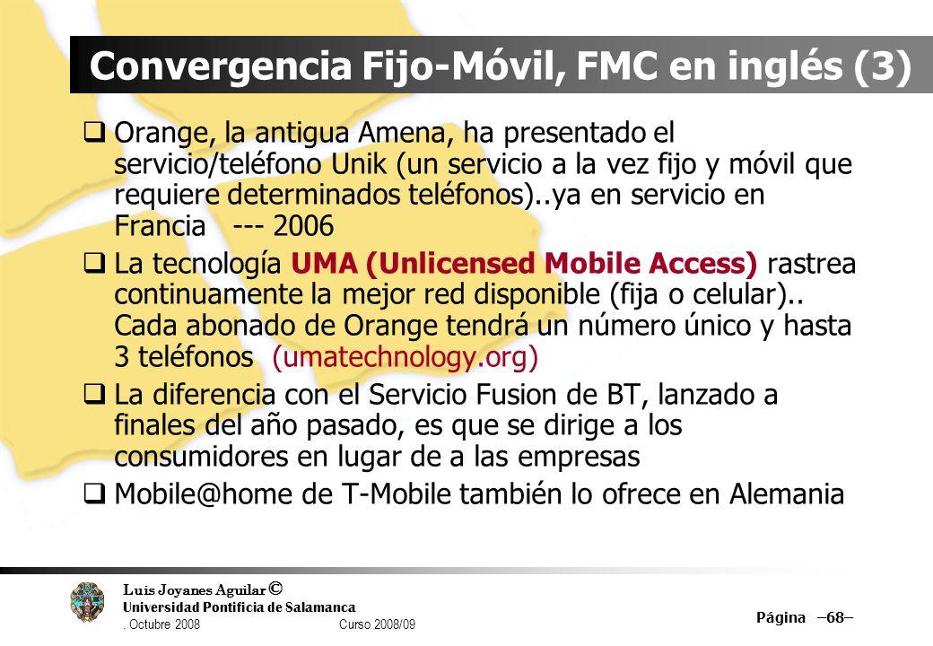 Luis Joyanes Aguilar © Universidad Pontificia de Salamanca. Octubre 2008 Curso 2008/09 Página –68– Convergencia Fijo-Móvil, FMC en inglés (3) Orange,