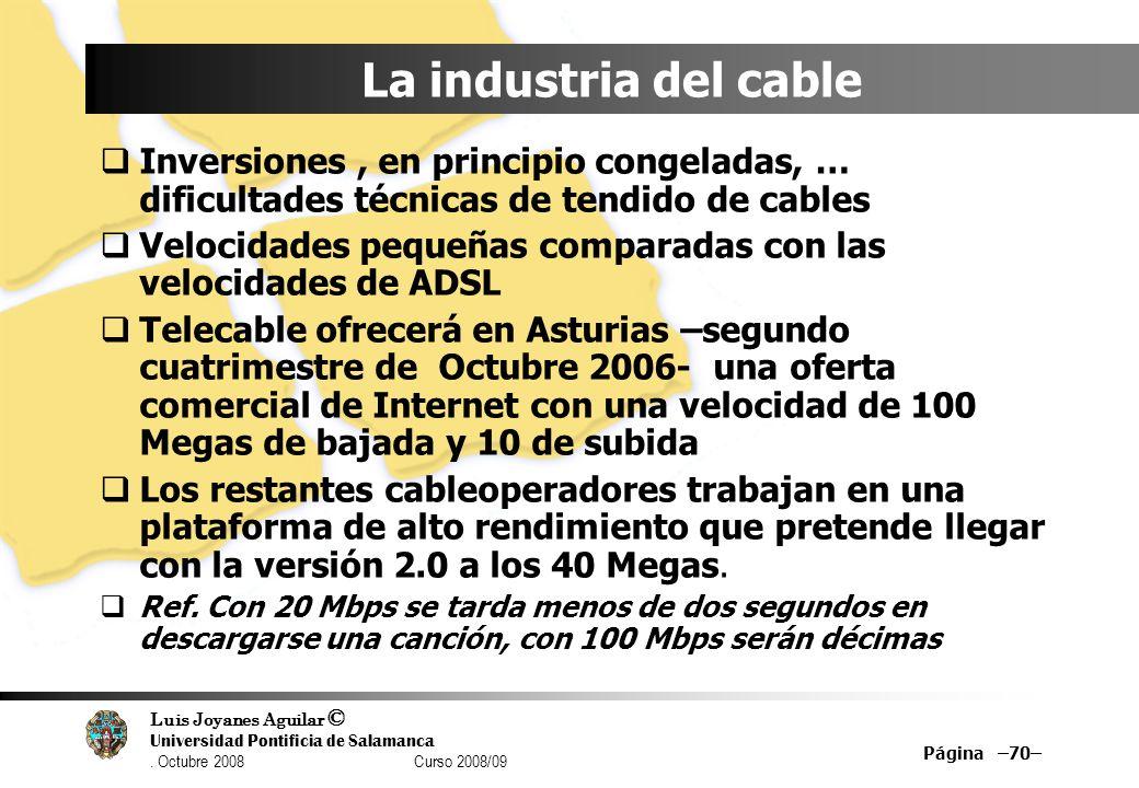 Luis Joyanes Aguilar © Universidad Pontificia de Salamanca. Octubre 2008 Curso 2008/09 Página –70– La industria del cable Inversiones, en principio co