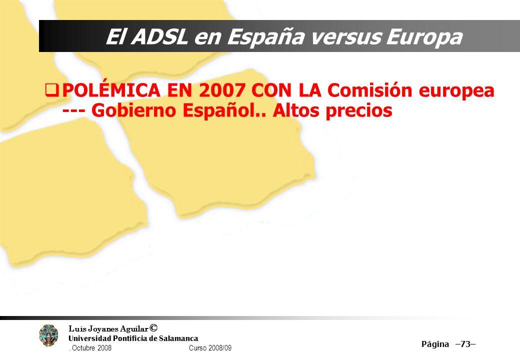 Luis Joyanes Aguilar © Universidad Pontificia de Salamanca. Octubre 2008 Curso 2008/09 Página –73– El ADSL en España versus Europa POLÉMICA EN 2007 CO