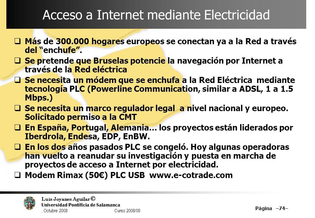 Luis Joyanes Aguilar © Universidad Pontificia de Salamanca. Octubre 2008 Curso 2008/09 Página –74– Acceso a Internet mediante Electricidad Más de 300.