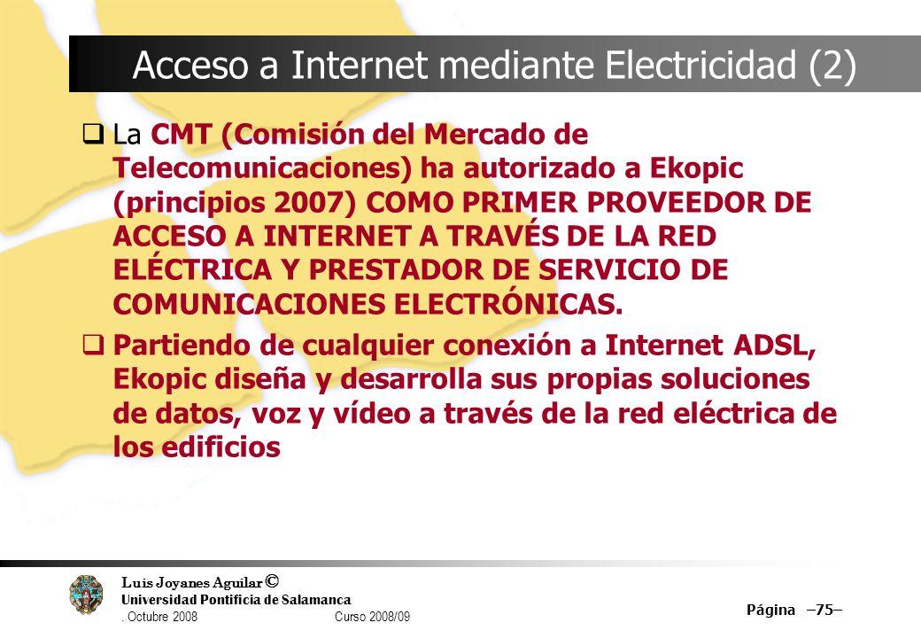Luis Joyanes Aguilar © Universidad Pontificia de Salamanca. Octubre 2008 Curso 2008/09 Página –75– Acceso a Internet mediante Electricidad (2) La CMT