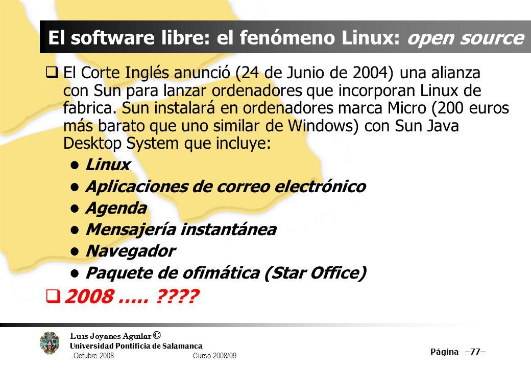 Luis Joyanes Aguilar © Universidad Pontificia de Salamanca. Octubre 2008 Curso 2008/09 Página –77– El software libre: el fenómeno Linux: open source E