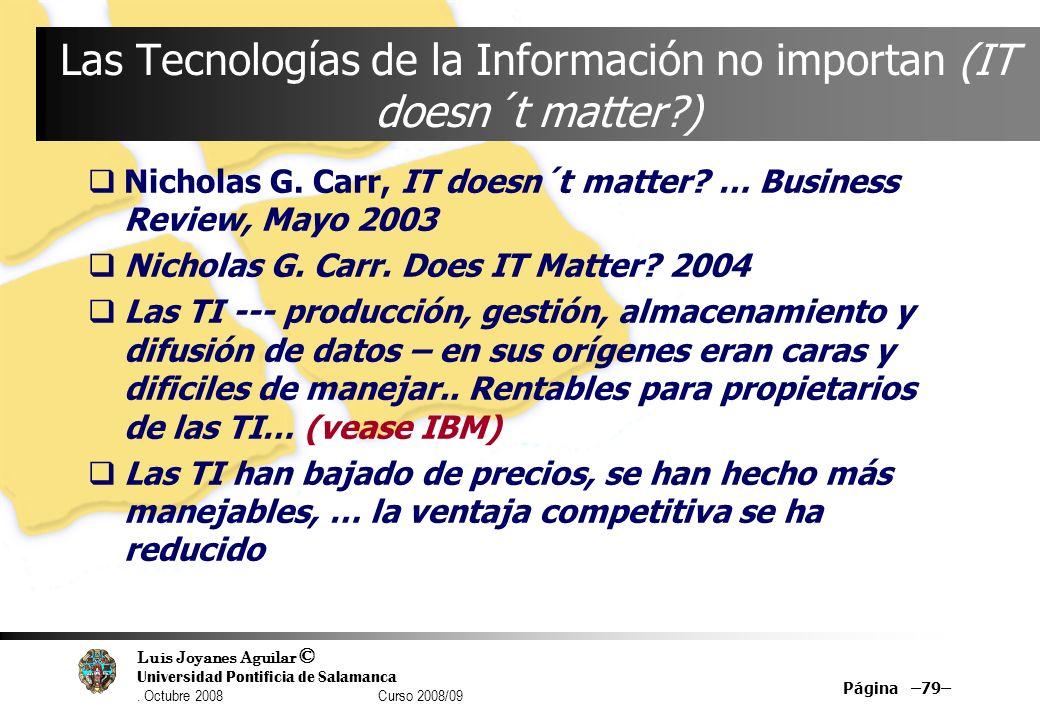 Luis Joyanes Aguilar © Universidad Pontificia de Salamanca. Octubre 2008 Curso 2008/09 Página –79– Las Tecnologías de la Información no importan (IT d