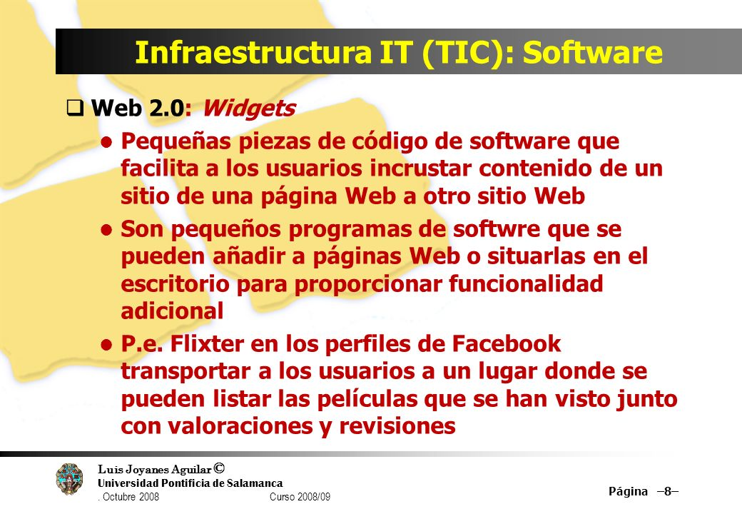 Luis Joyanes Aguilar © Universidad Pontificia de Salamanca. Octubre 2008 Curso 2008/09 Infraestructura IT (TIC): Software Web 2.0: Widgets Pequeñas pi