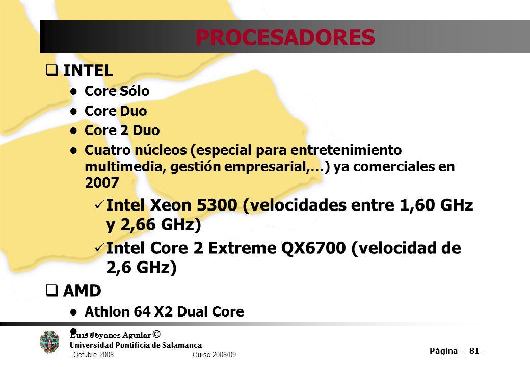 Luis Joyanes Aguilar © Universidad Pontificia de Salamanca. Octubre 2008 Curso 2008/09 Página –81– PROCESADORES INTEL Core Sólo Core Duo Core 2 Duo Cu