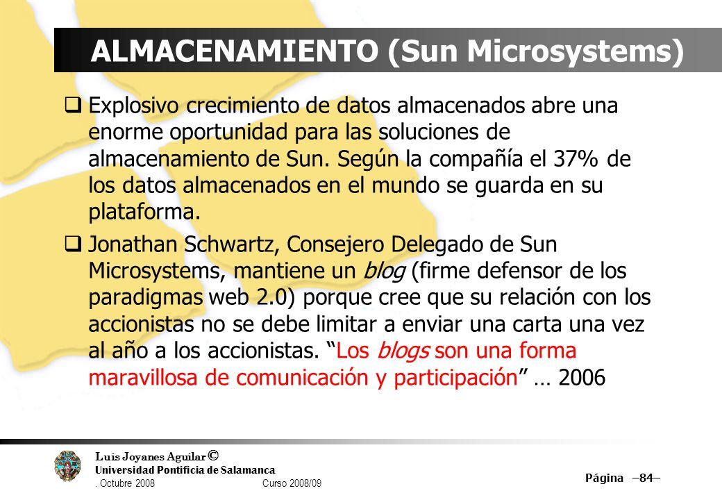 Luis Joyanes Aguilar © Universidad Pontificia de Salamanca. Octubre 2008 Curso 2008/09 Página –84– ALMACENAMIENTO (Sun Microsystems) Explosivo crecimi
