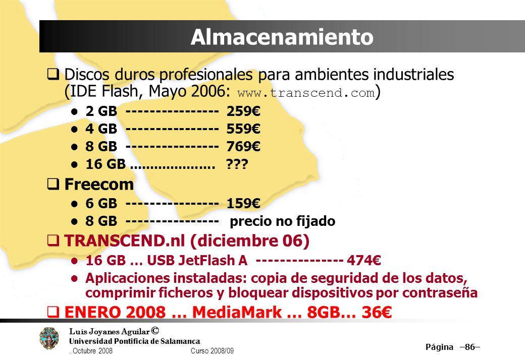 Luis Joyanes Aguilar © Universidad Pontificia de Salamanca. Octubre 2008 Curso 2008/09 Página –86– Almacenamiento Discos duros profesionales para ambi