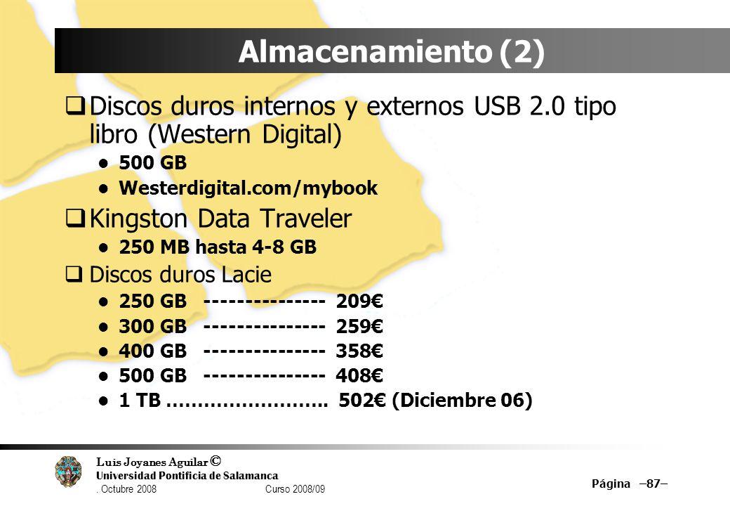 Luis Joyanes Aguilar © Universidad Pontificia de Salamanca. Octubre 2008 Curso 2008/09 Página –87– Almacenamiento (2) Discos duros internos y externos