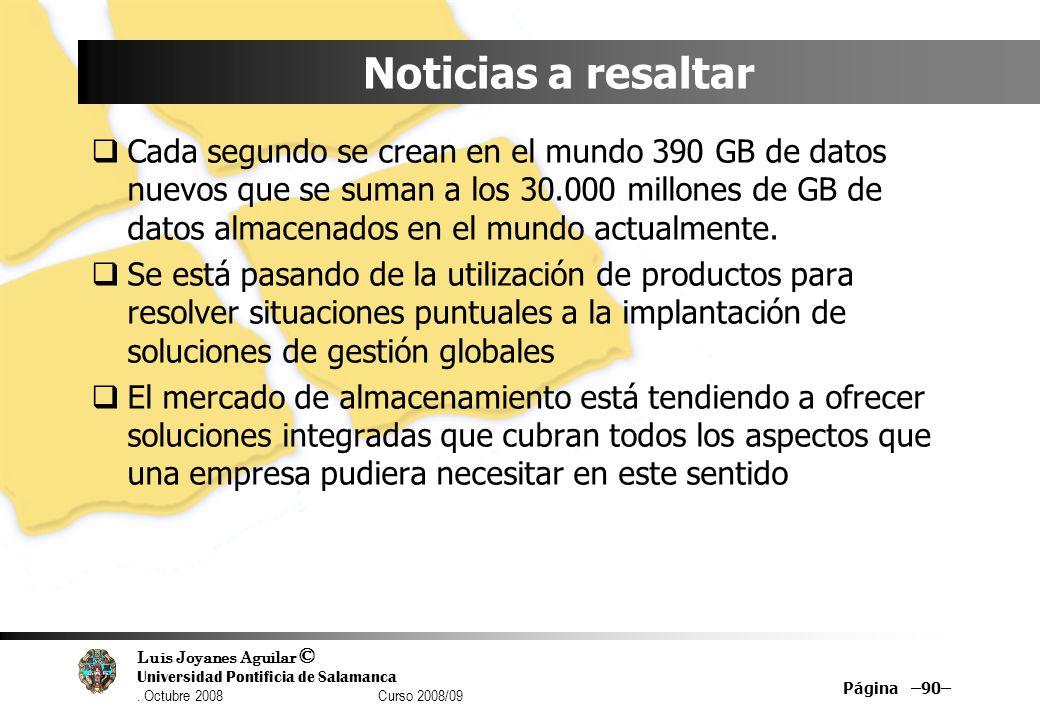 Luis Joyanes Aguilar © Universidad Pontificia de Salamanca. Octubre 2008 Curso 2008/09 Página –90– Noticias a resaltar Cada segundo se crean en el mun