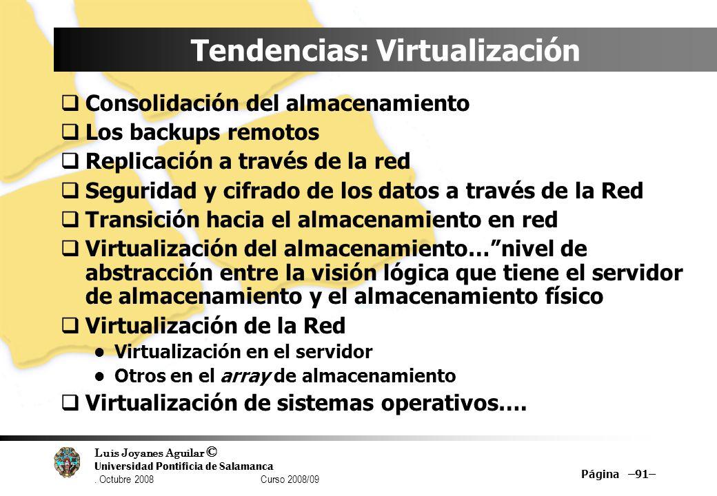 Luis Joyanes Aguilar © Universidad Pontificia de Salamanca. Octubre 2008 Curso 2008/09 Página –91– Tendencias: Virtualización Consolidación del almace