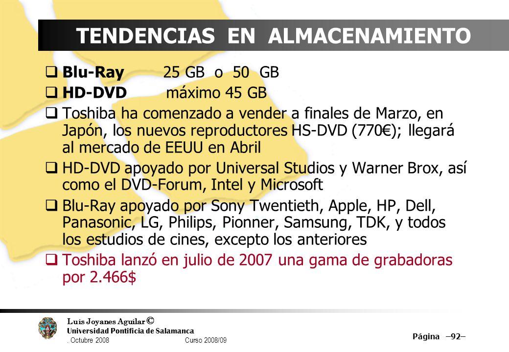 Luis Joyanes Aguilar © Universidad Pontificia de Salamanca. Octubre 2008 Curso 2008/09 Página –92– TENDENCIAS EN ALMACENAMIENTO Blu-Ray 25 GB o 50 GB