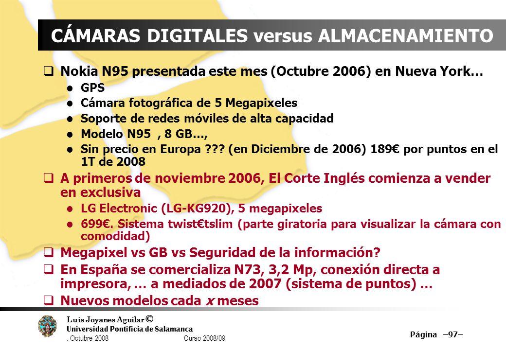 Luis Joyanes Aguilar © Universidad Pontificia de Salamanca. Octubre 2008 Curso 2008/09 Página –97– CÁMARAS DIGITALES versus ALMACENAMIENTO Nokia N95 p