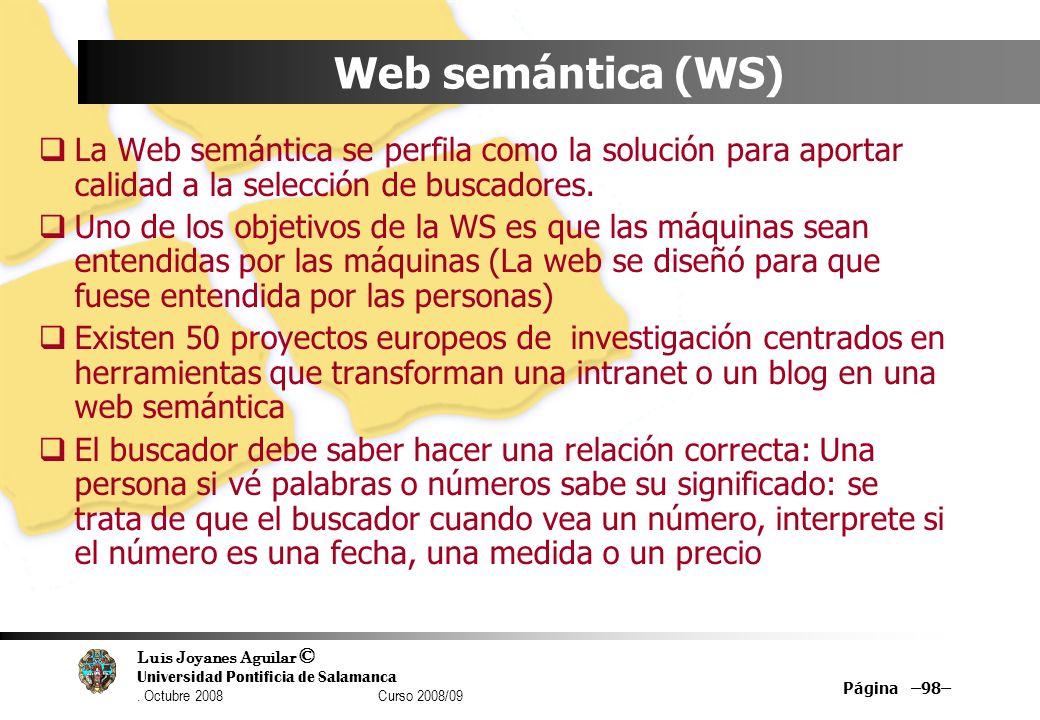 Luis Joyanes Aguilar © Universidad Pontificia de Salamanca. Octubre 2008 Curso 2008/09 Página –98– Web semántica (WS) La Web semántica se perfila como