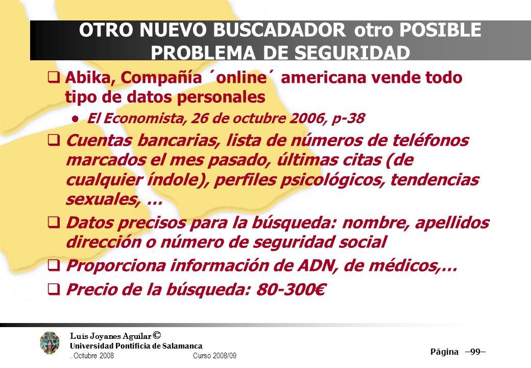 Luis Joyanes Aguilar © Universidad Pontificia de Salamanca. Octubre 2008 Curso 2008/09 Página –99– OTRO NUEVO BUSCADADOR otro POSIBLE PROBLEMA DE SEGU