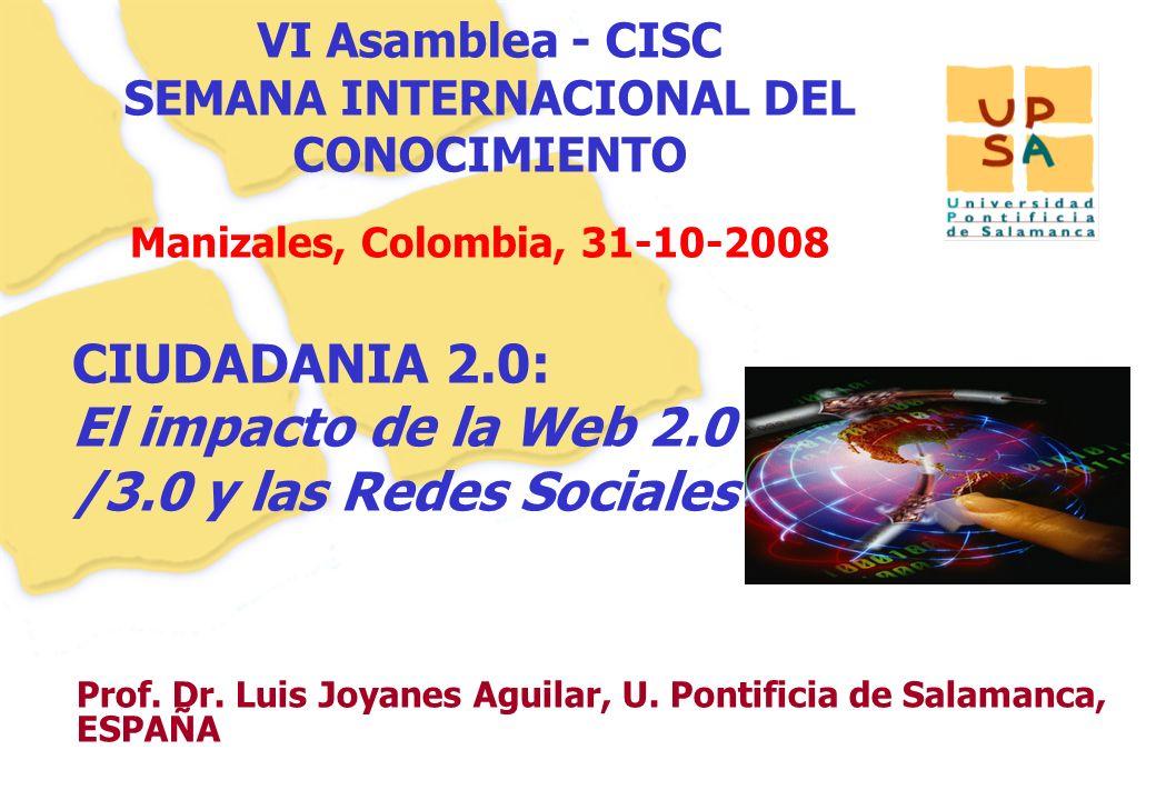 11 Prof. Dr. Luis Joyanes Aguilar, U. Pontificia de Salamanca, ESPAÑA Manizales, Colombia, 31-10-2008 CIUDADANIA 2.0: El impacto de la Web 2.0 /3.0 y