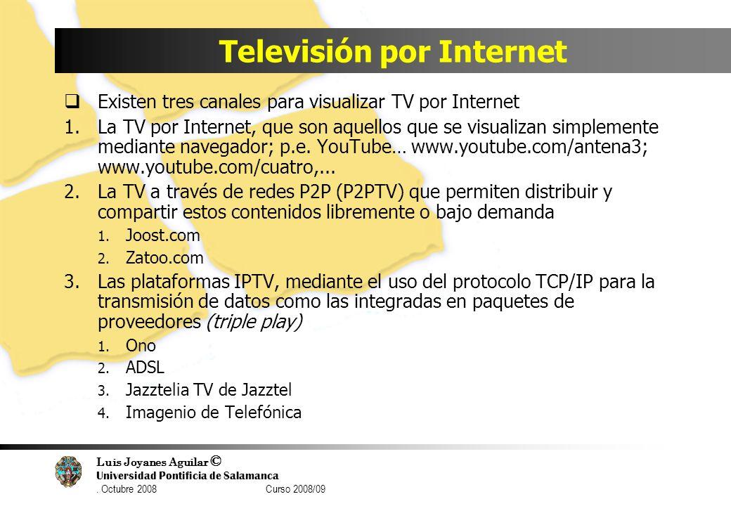Luis Joyanes Aguilar © Universidad Pontificia de Salamanca. Octubre 2008 Curso 2008/09 Televisión por Internet Existen tres canales para visualizar TV