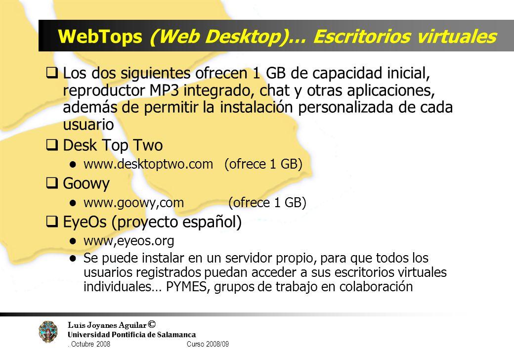 Luis Joyanes Aguilar © Universidad Pontificia de Salamanca. Octubre 2008 Curso 2008/09 WebTops (Web Desktop)… Escritorios virtuales Los dos siguientes