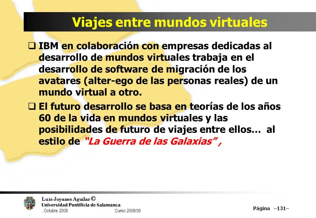Luis Joyanes Aguilar © Universidad Pontificia de Salamanca. Octubre 2008 Curso 2008/09 Viajes entre mundos virtuales IBM en colaboración con empresas
