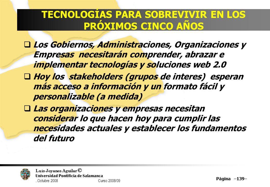 Luis Joyanes Aguilar © Universidad Pontificia de Salamanca. Octubre 2008 Curso 2008/09 Página –139– TECNOLOGÍAS PARA SOBREVIVIR EN LOS PRÓXIMOS CINCO