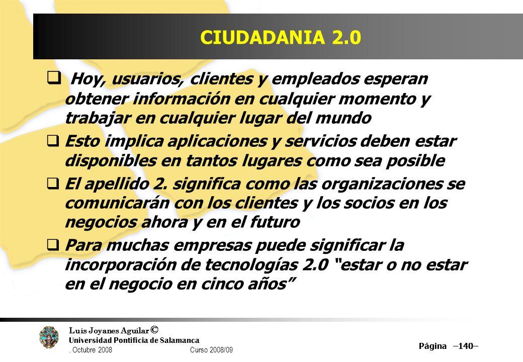 Luis Joyanes Aguilar © Universidad Pontificia de Salamanca. Octubre 2008 Curso 2008/09 Página –140– CIUDADANIA 2.0 Hoy, usuarios, clientes y empleados