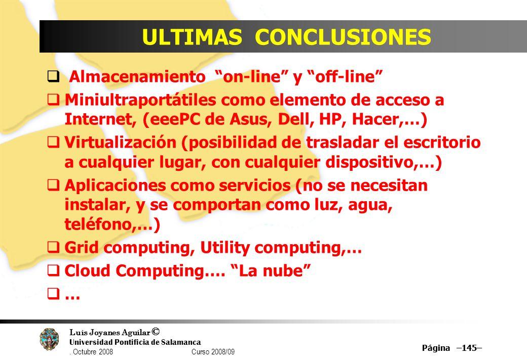 Luis Joyanes Aguilar © Universidad Pontificia de Salamanca. Octubre 2008 Curso 2008/09 Página –145– ULTIMAS CONCLUSIONES Almacenamiento on-line y off-