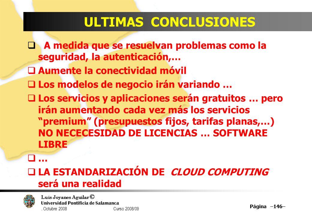 Luis Joyanes Aguilar © Universidad Pontificia de Salamanca. Octubre 2008 Curso 2008/09 Página –146– ULTIMAS CONCLUSIONES A medida que se resuelvan pro