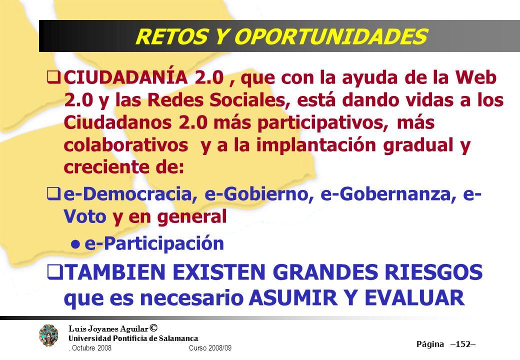 Luis Joyanes Aguilar © Universidad Pontificia de Salamanca. Octubre 2008 Curso 2008/09 Página –152– RETOS Y OPORTUNIDADES CIUDADANÍA 2.0, que con la a