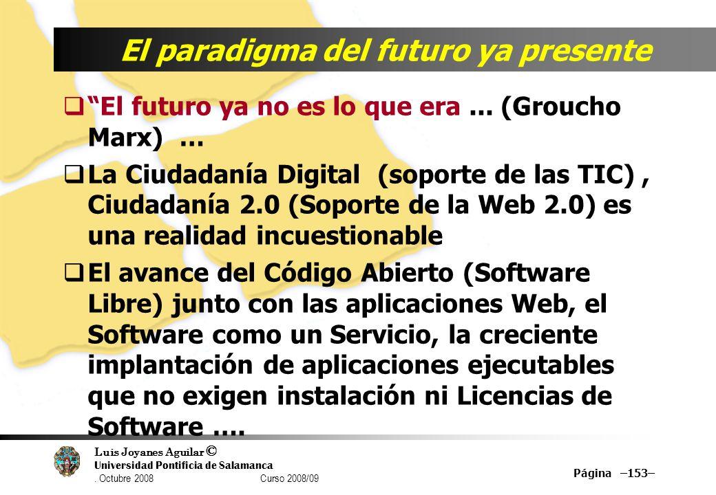 Luis Joyanes Aguilar © Universidad Pontificia de Salamanca. Octubre 2008 Curso 2008/09 Página –153– El paradigma del futuro ya presente El futuro ya n