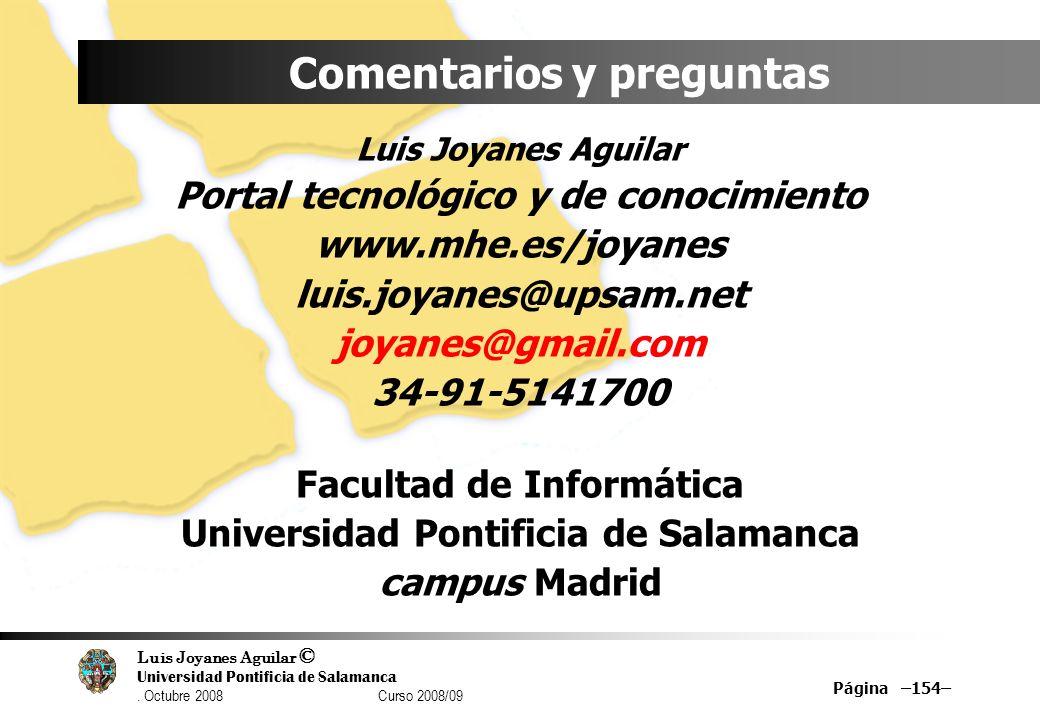 Luis Joyanes Aguilar © Universidad Pontificia de Salamanca. Octubre 2008 Curso 2008/09 Página –154– Comentarios y preguntas Luis Joyanes Aguilar Porta