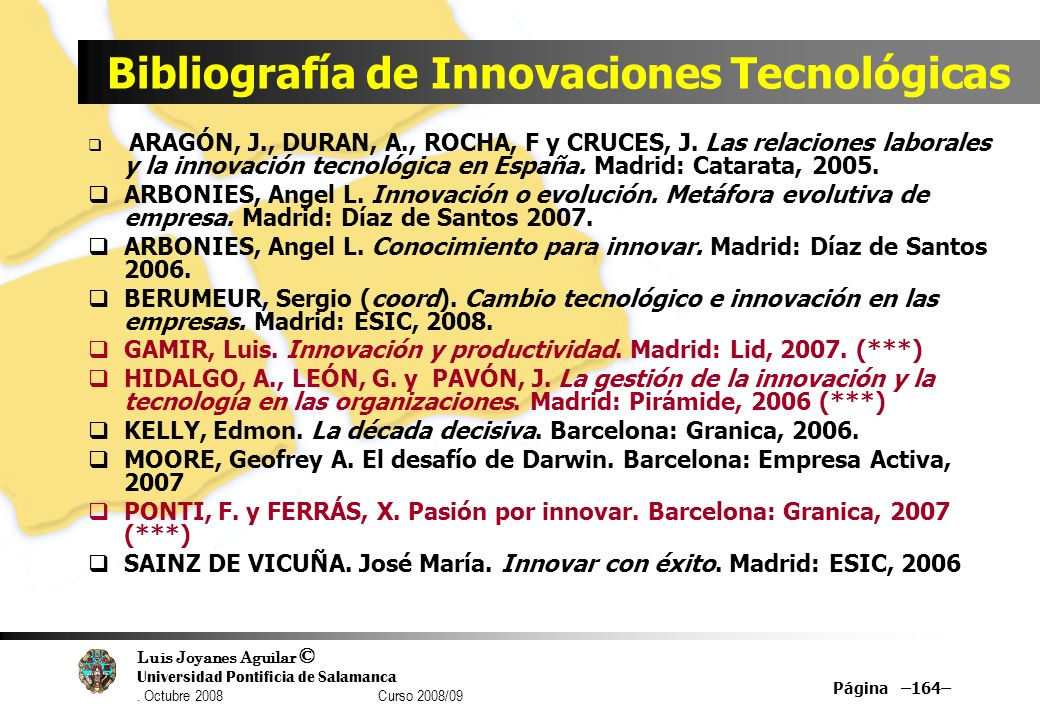 Luis Joyanes Aguilar © Universidad Pontificia de Salamanca. Octubre 2008 Curso 2008/09 Página –164– Bibliografía de Innovaciones Tecnológicas ARAGÓN,