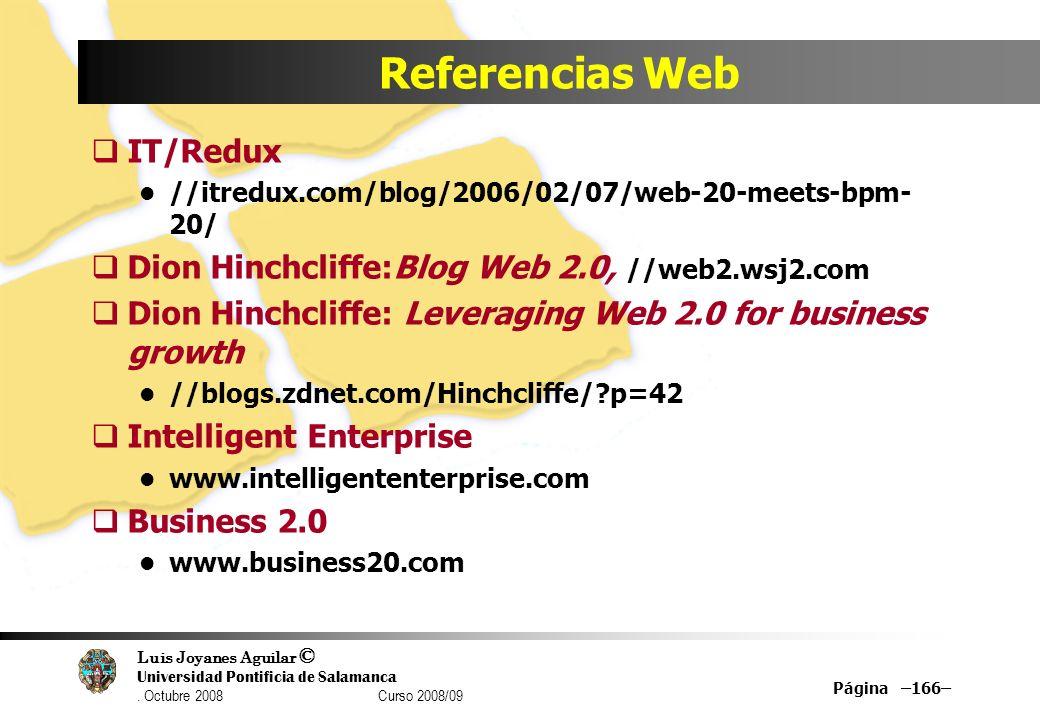 Luis Joyanes Aguilar © Universidad Pontificia de Salamanca. Octubre 2008 Curso 2008/09 Página –166– Referencias Web IT/Redux //itredux.com/blog/2006/0