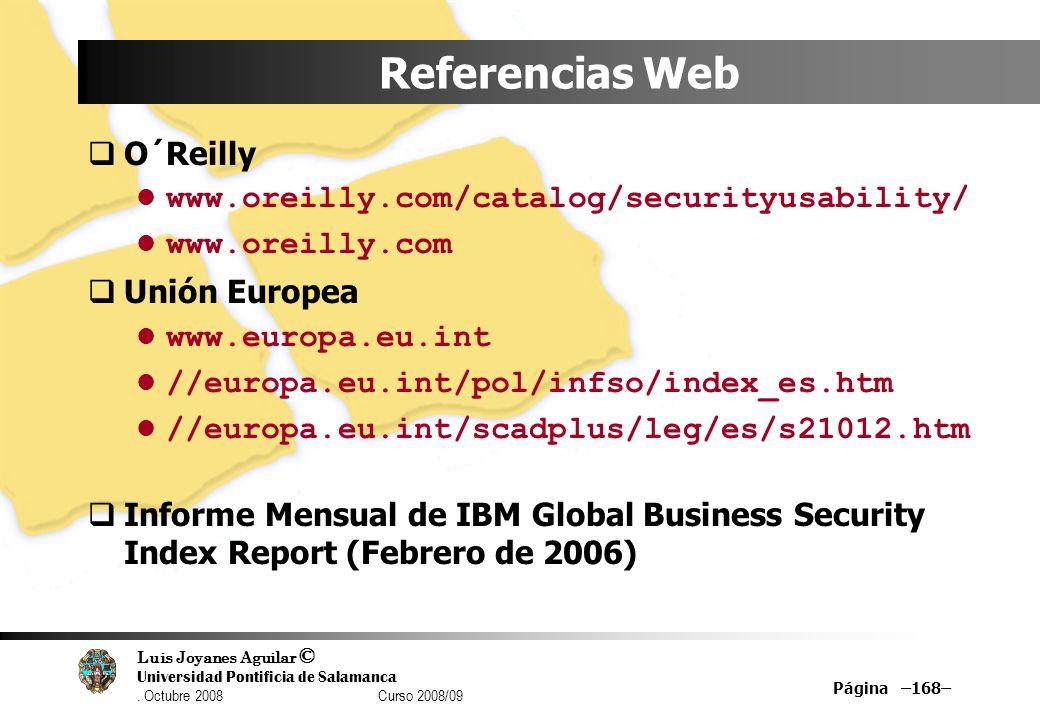 Luis Joyanes Aguilar © Universidad Pontificia de Salamanca. Octubre 2008 Curso 2008/09 Página –168– Referencias Web O´Reilly www.oreilly.com/catalog/s