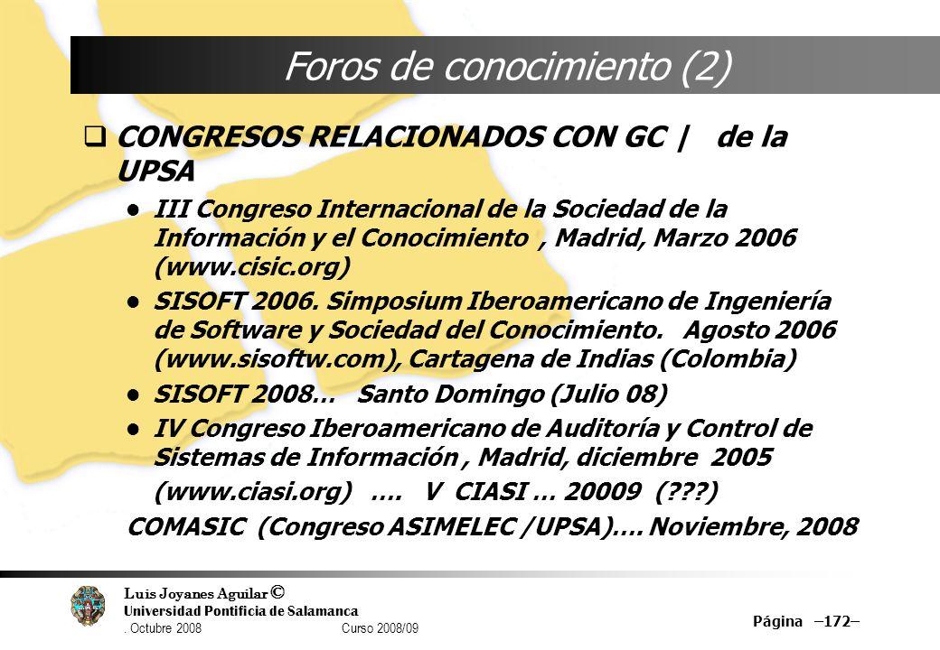 Luis Joyanes Aguilar © Universidad Pontificia de Salamanca. Octubre 2008 Curso 2008/09 Página –172– Foros de conocimiento (2) CONGRESOS RELACIONADOS C