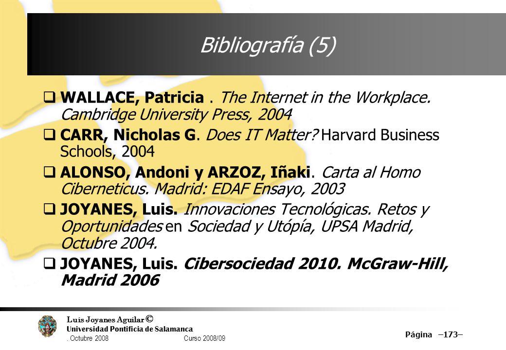 Luis Joyanes Aguilar © Universidad Pontificia de Salamanca. Octubre 2008 Curso 2008/09 Página –173– Bibliografía (5) WALLACE, Patricia. The Internet i
