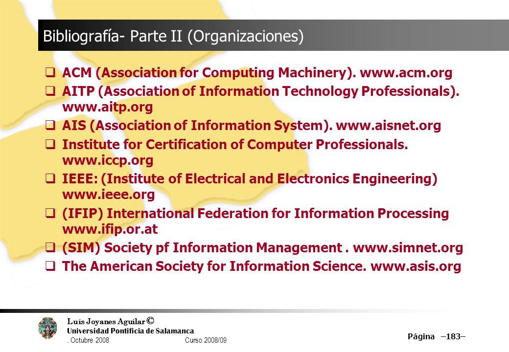 Luis Joyanes Aguilar © Universidad Pontificia de Salamanca. Octubre 2008 Curso 2008/09 Página –183– Bibliografía- Parte II (Organizaciones) ACM (Assoc